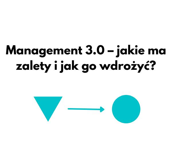Management 3.0 jakie ma zalety i jak go wdrożyć.